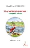 Célestin Tchacounte Lengue - Les privatisations en Afrique - L'exemple du Cameroun.