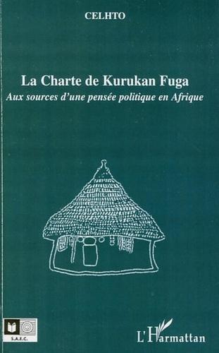 La Charte de Kurukan Fuga. Aux sources d'une pensée politique en Afrique - CELHTO