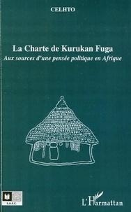 CELHTO - La Charte de Kurukan Fuga - Aux sources d'une pensée politique en Afrique.