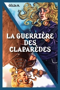 Celia B. - La Guerrière des Claparèdes.