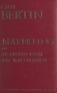 Célia Bertin et André Castelot - Mayerling - Ou Le destin fatal des Wittelsbach.
