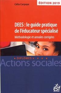 DEES : le guide pratique de l'éducateur spécialisé- Méthodologie et annales corrigées - Célia Carpaye |