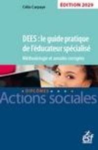 Célia Carpaye - DEES : le guide pratique de l'éducateur spécialisé - Méthodologie et annales corrigées.