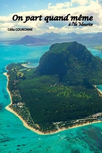 Célia Couronne - On part quand même à l'île Maurice.