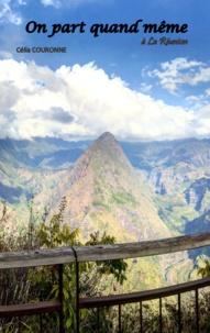 Célia Couronne - On part quand même à La Réunion.