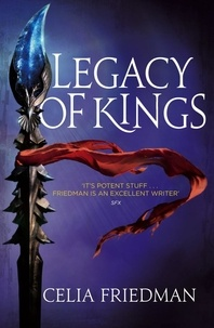 Celia Friedman - Legacy Of Kings - The Magister Trilogy: Book Three.