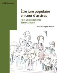 Célia Gissinger-Bosse - Etre juré populaire en cour d'assises - Faire une expérience démocratique.
