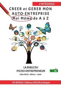Celia Melis - Creer et gerer mon auto-entreprise moi meme de A à Z - La bible du micro-entrepreneur.