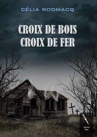 Celia Rodmacq - Croix de bois, croix de fer.