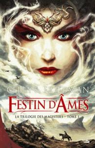 Celia S. Friedman - La Trilogie des Magisters Tome 1 : Festin d'Ames.