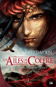 Celia S. Friedman - La Trilogie des Magisters Tome 2 : Les ailes de la colère.
