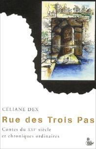 Céliane Dex - Rue des Trois Pas - Contes du XXIe siècle et chroniques ordinaires.