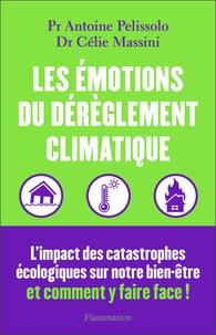 Célie Massini et Antoine Pelissolo - Les émotions du dérèglement climatique - Canicules, inondations, pollution... L'impact des catastrophes écologiques sur notre bien-être et comment y faire face !.