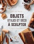 Celina Muire - Objets utiles et déco à sculpter - 12 projets pour débuter.