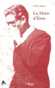Céline Alcazar - La moto d'Eros.