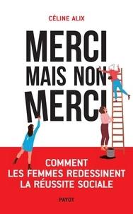 Céline Alix - Merci mais non merci - Comment les femmes redessinent la réussite sociale.
