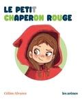 Céline Alvarez et Julie Machado - Le petit Chaperon rouge.