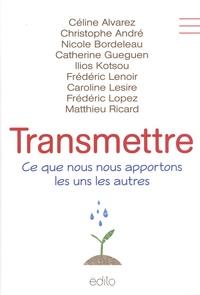 Céline Alvarez et Christophe André - Transmettre - Ce que nous nous apportons les uns les autres.