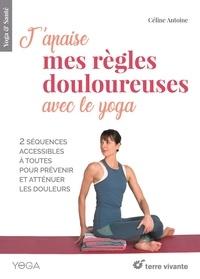 Céline Antoine - J'apaise mes règles douloureuses avec le yoga.