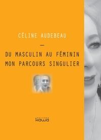 Céline Audebeau - Du masculin au féminin, mon parcours singulier.
