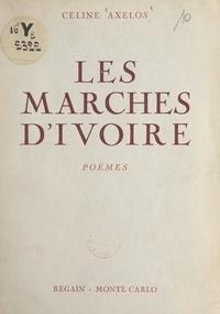 Céline Axelos - Les marches d'ivoire.