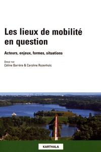 Céline Barrère et Caroline Rozenholc - Les lieux de mobilité en question - Acteurs, enjeux, formes, situations.