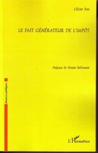 Céline Bas - Le fait générateur de l'impôt.