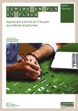 Céline Beaugrand et Bertrand Lecocq - Ecrire en FLS et FLSco - Apprendre à écrire en français aux élèves allophones.