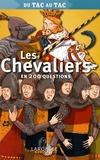 Céline Bénard et Françoise Vibert-Guigue - Les Chevaliers en 200 questions.
