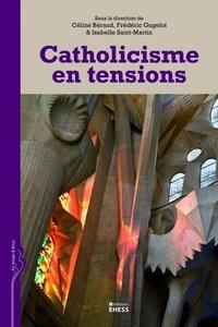 Céline Béraud et Frédéric Gugelot - Catholicisme en tensions.