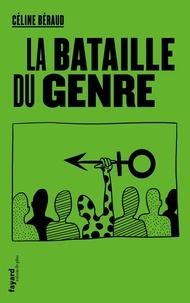 Céline Béraud - La bataille du genre - Du mariage pour tous à la PMA.