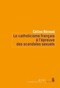 Céline Béraud - Le catholicisme français à l'épreuve des scandales sexuels.