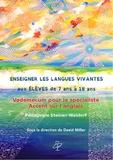 Céline Bernard et David Miller - Enseigner les langues vivantes aux élèves de 7 ans à 18 ans - Vademecum pour le spécialiste-Accent sur l'anglais. Pédagogie Steiner-Waldorf.