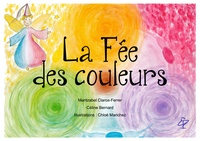 Céline Bernard et Maritzabel Claros-Ferrer - La fée des couleurs.