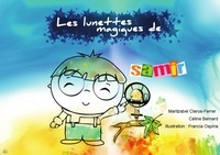 Céline Bernard et Maritzabel Claros-Ferrer - Les lunettes magiques de Samir.