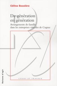 Céline Bessière - De génération en génération - Arrangements de famille dans les entreprises viticoles de Cognac.