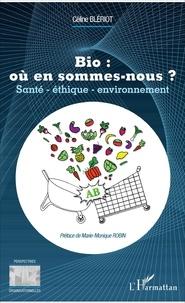 Céline Blériot - Bio : où en sommes-nous ? - Santé, éthique, environnement.