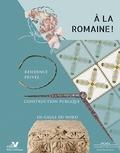 Céline Blondeau et François Collinot - A la romaine ! - Résidence privée, construction publique en Gaule du Nord.