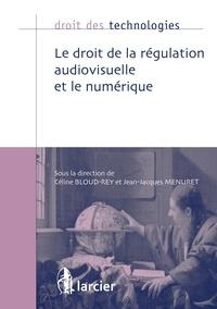 Céline Bloud-Rey et Jean-Jacques Menuret - Le droit de la régulation audiovisuelle et le numérique.