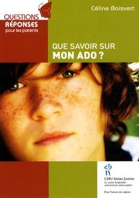 Céline Boisvert - Que savoir sur mon ado ?.