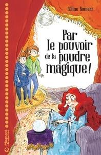 Céline Bonacci - Par le pouvoir de la poudre magique !.