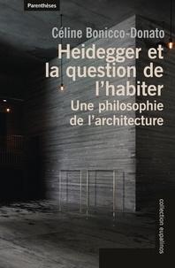 Céline Bonicco-Donato - Heidegger et la question de l'habiter - Une philosophie de l'architecture.