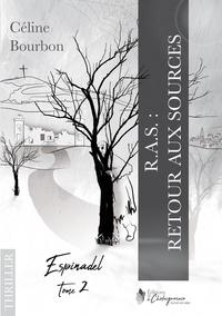 Céline Bourbon - Espinadel Tome 2 : R.AS. : Retour Aux Sources.