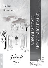 Céline Bourbon - Espinadel 1 : Espinadel - Tome I : Son château, mon cauchemar - Tome I : Son château, mon cauchemar.