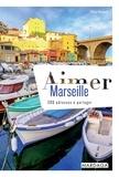 Céline Bousquet - Aimer Marseille - 200 adresses à partager.