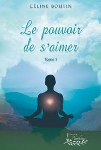 Celine Boutin - Le pouvoir de s'aimer Tome 1.