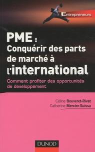 Céline Bouveret-Rivat et Catherine Mercier-Suissa - PME : conquérir des parts de marché à l'international - Comment profiter des opportunités de développement.