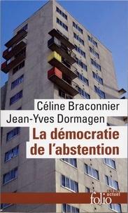 Céline Braconnier et Jean-Yves Dormagen - La démocratie de l'abstention - Aux origines de la démobilisation en milieu populaire.