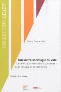 Céline Braconnier - Une autre sociologie du vote - Les électeurs dans leurs contextes : bilan critique et perspectives.
