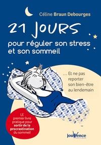Céline Braun Debourges - 21 jours pour réguler son stress et son sommeil - Et ne pas reporter son bien-être au lendemain.
